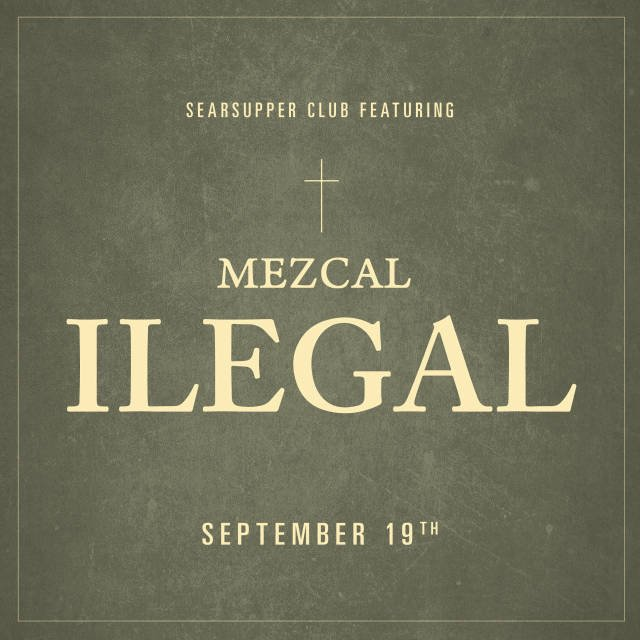 Searsupper Club Pairing Dinner Featuring Ilegal Mezcal (6:30pm) at Searsucker Del Mar on  Wednesday,  September 19, 2018